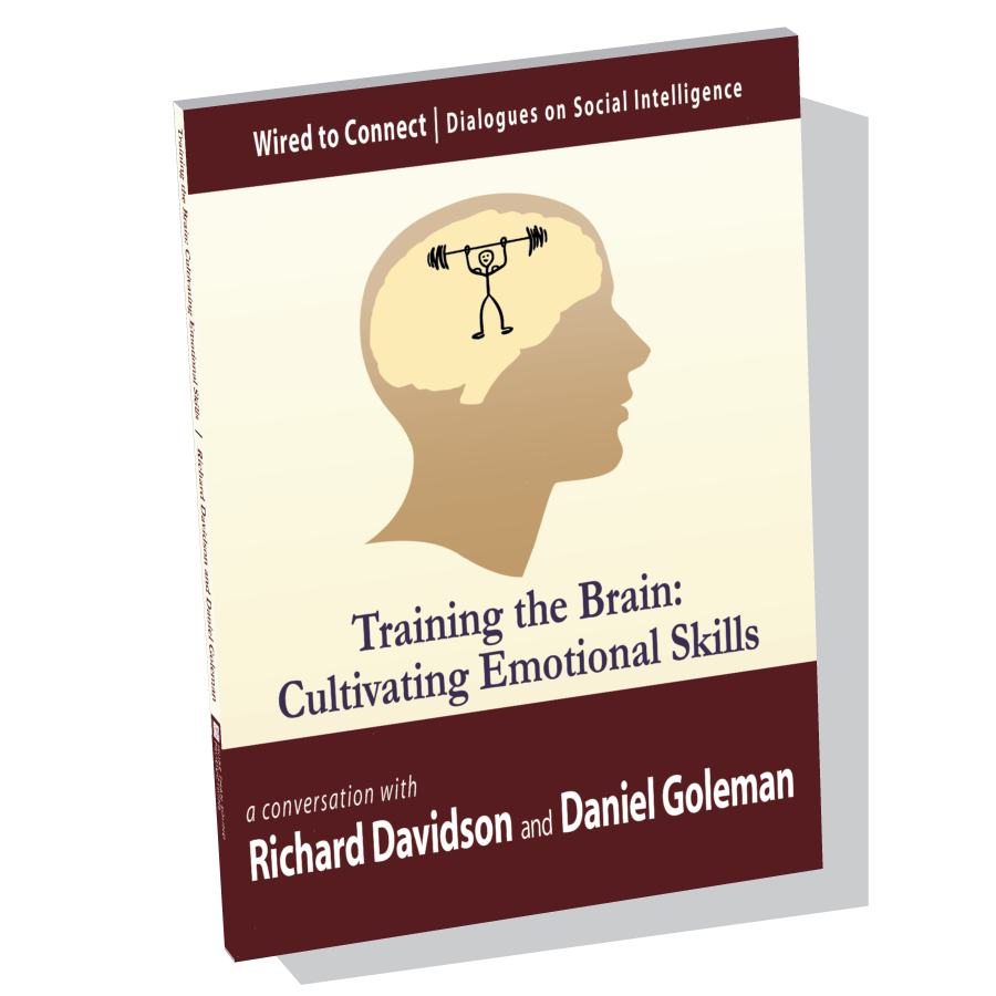 Training the Brain: Cultivating Emotional Skills with Richard Davidson and Daniel Goleman; Emotional Intelligence